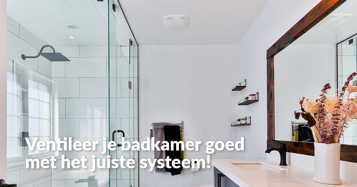 De beste ventilatie voor jouw badkamer